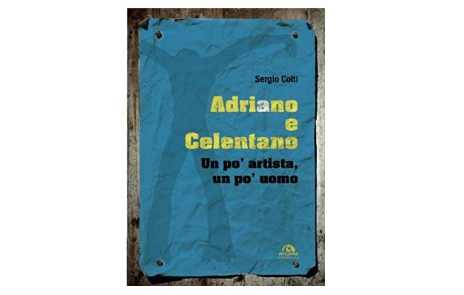 """copertina del libro """"Adriano e Celentano - Un po' artista un po' uomo"""" di Sergio Cotti"""